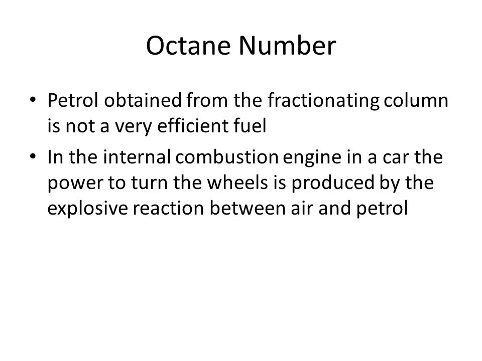 Octane Number Petrol obtained from the fractionating column is not a very efficient fuel.