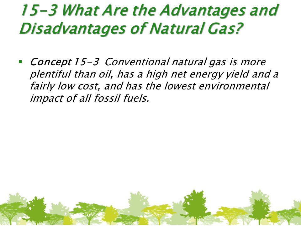 15-3 What Are the Advantages and Disadvantages of Natural Gas