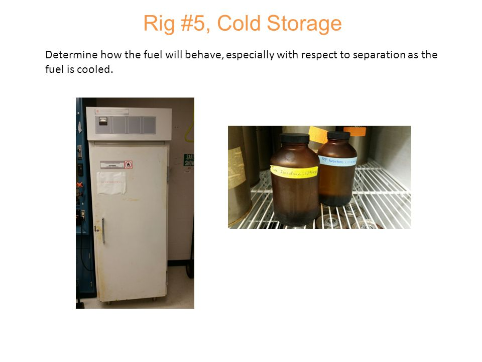 Rig #5, Cold Storage Determine how the fuel will behave, especially with respect to separation as the fuel is cooled.