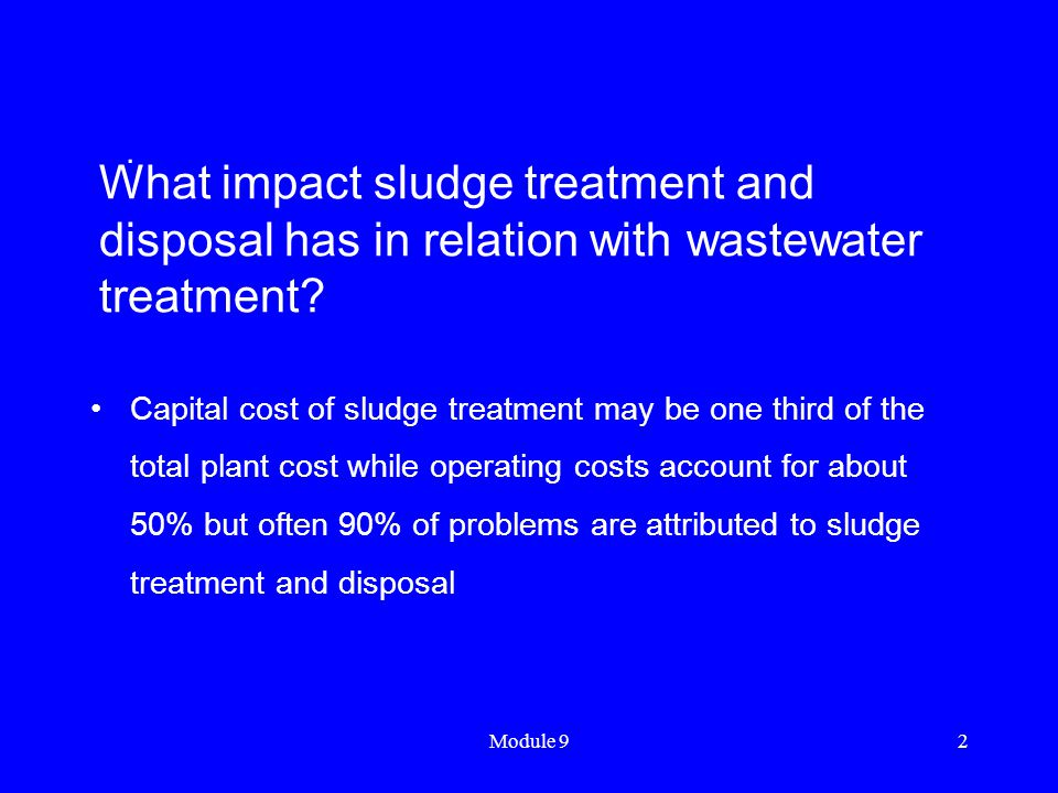 . What impact sludge treatment and disposal has in relation with wastewater treatment