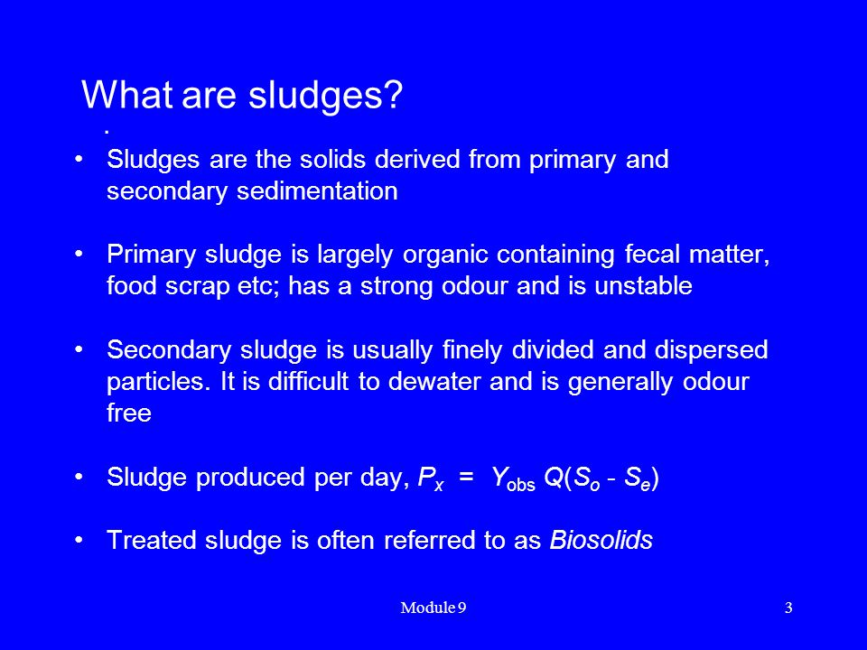 What are sludges . Sludges are the solids derived from primary and secondary sedimentation.