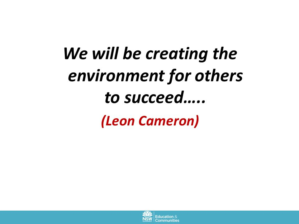 We will be creating the environment for others to succeed…..