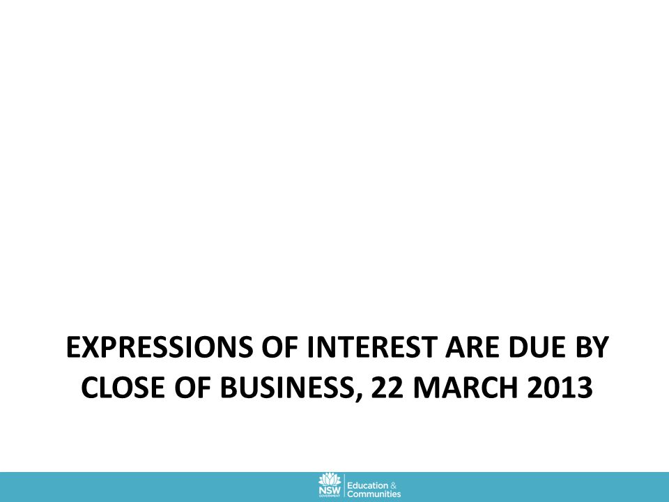 Expressions of interest are due by close of business, 22 march 2013