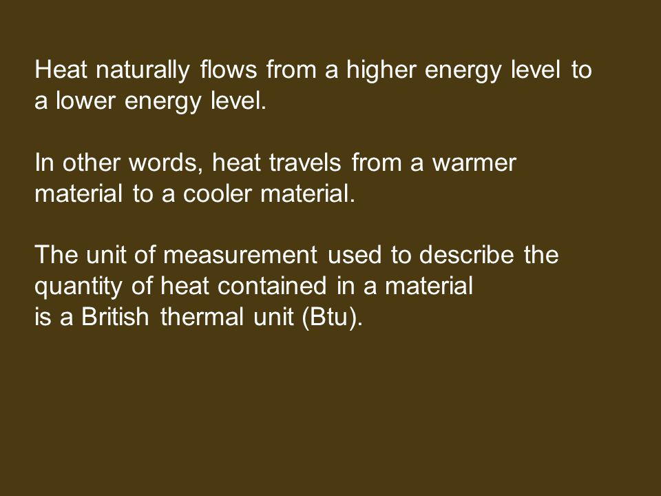 Heat naturally flows from a higher energy level to