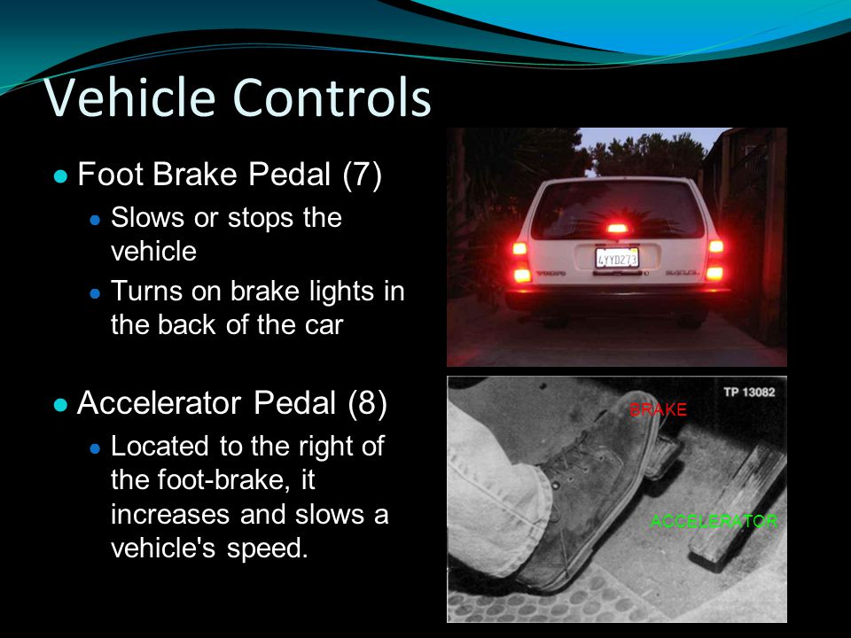 Vehicle Controls Foot Brake Pedal (7) Accelerator Pedal (8)