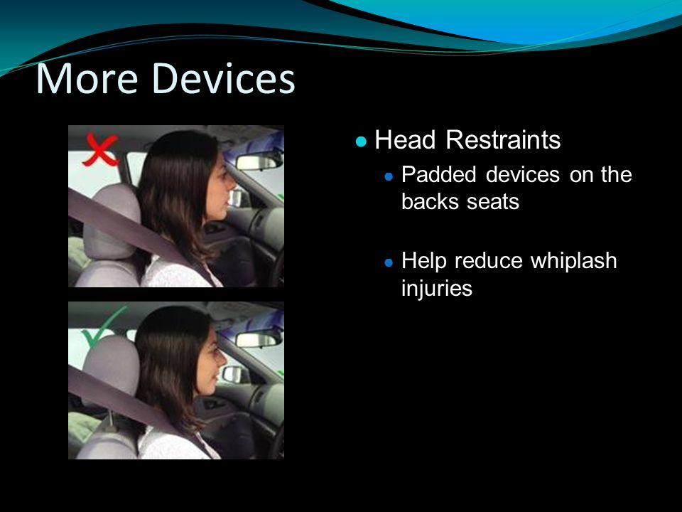 More Devices Head Restraints Padded devices on the backs seats