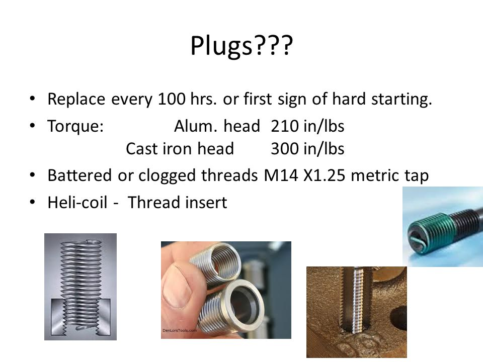 Plugs Replace every 100 hrs. or first sign of hard starting.