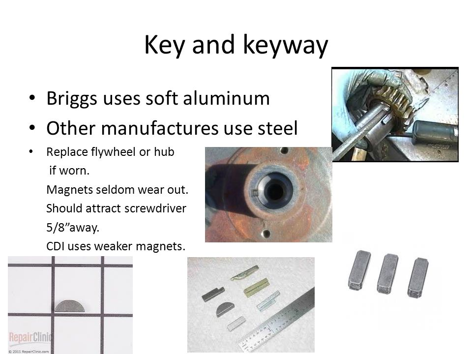 Key and keyway Briggs uses soft aluminum Other manufactures use steel
