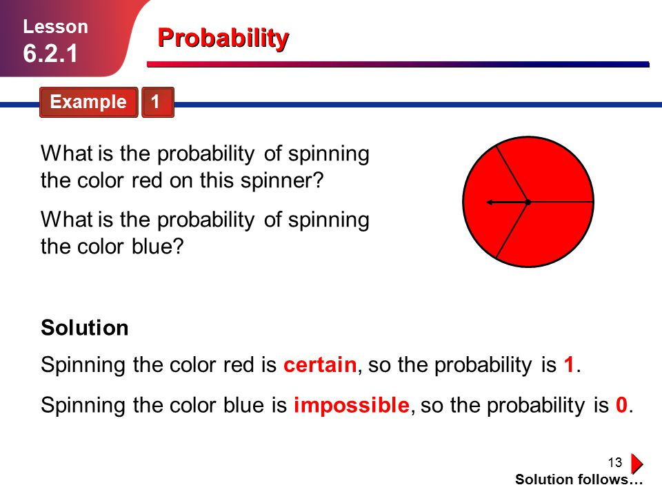 Lesson Probability. Example 1. What is the probability of spinning the color red on this spinner
