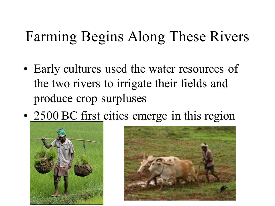Farming Begins Along These Rivers
