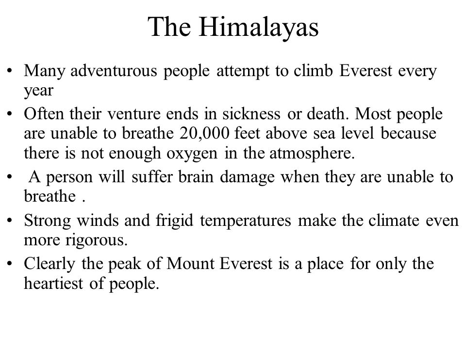The Himalayas Many adventurous people attempt to climb Everest every year.