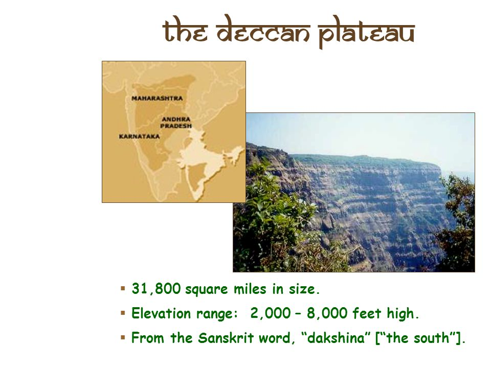 The Deccan Plateau 31,800 square miles in size.