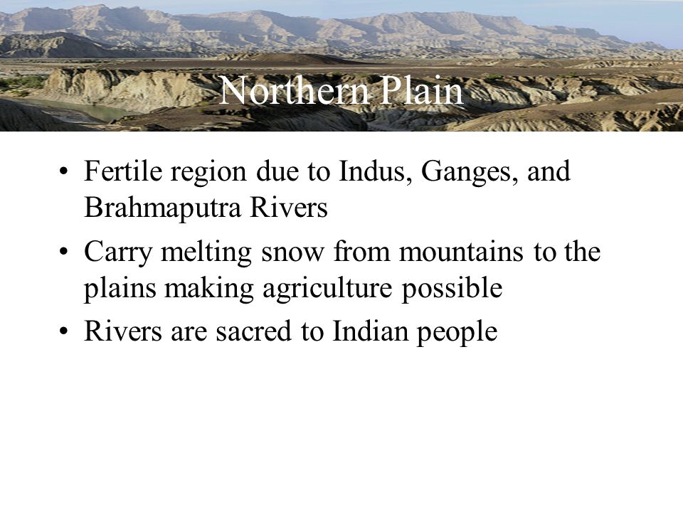 Northern Plain Fertile region due to Indus, Ganges, and Brahmaputra Rivers.
