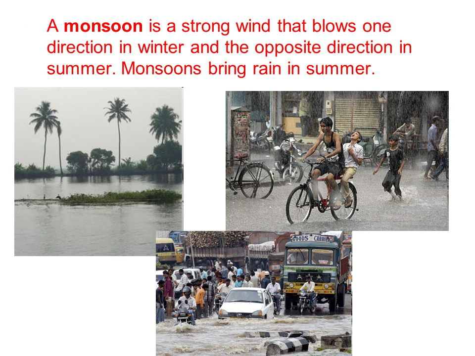 A monsoon is a strong wind that blows one direction in winter and the opposite direction in summer.