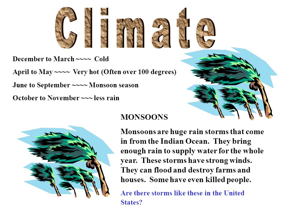 Climate December to March ~~~~ Cold. April to May ~~~~ Very hot (Often over 100 degrees) June to September ~~~~ Monsoon season.