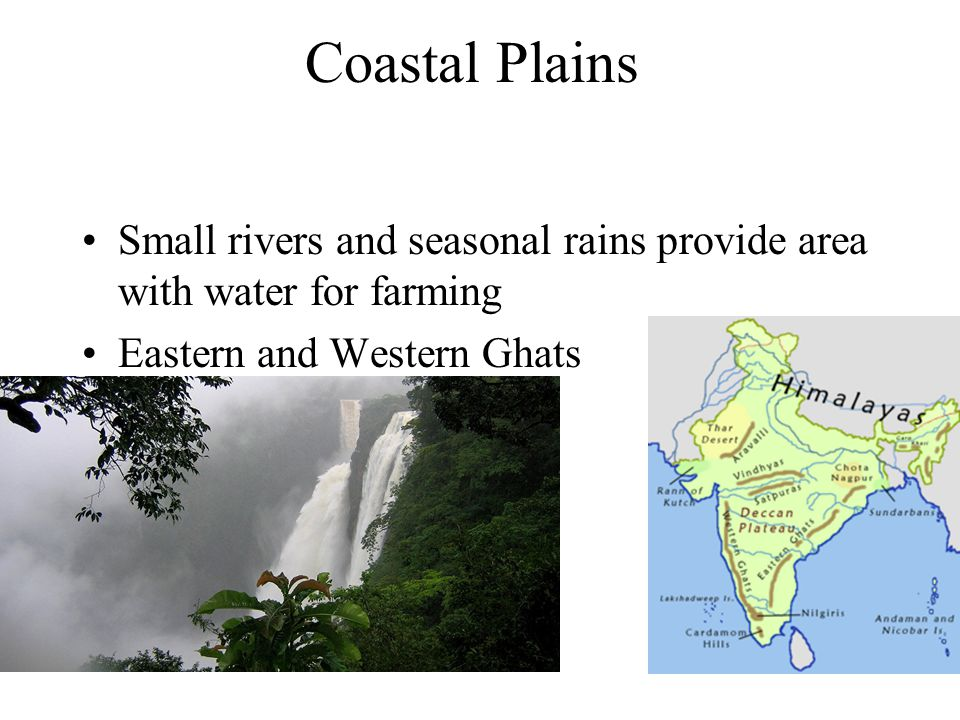 Coastal Plains Small rivers and seasonal rains provide area with water for farming.