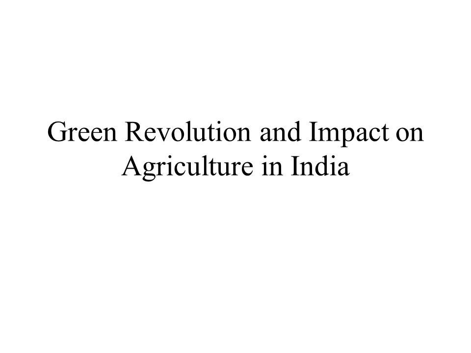 Green Revolution and Impact on Agriculture in India