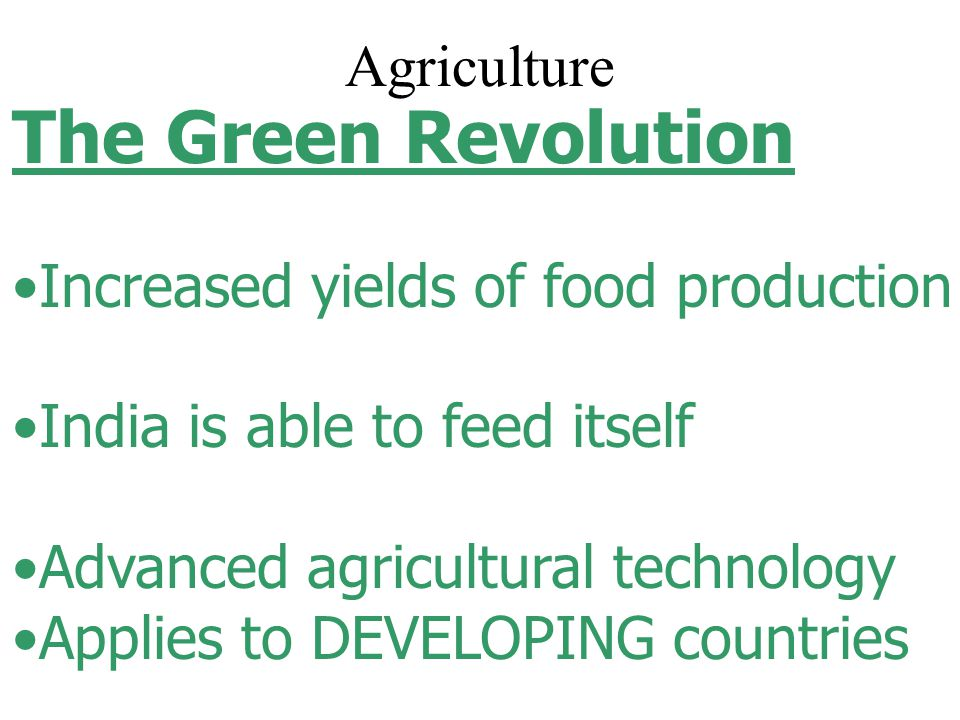 The Green Revolution Agriculture Increased yields of food production