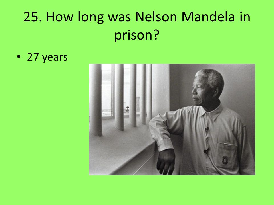 25. How long was Nelson Mandela in prison