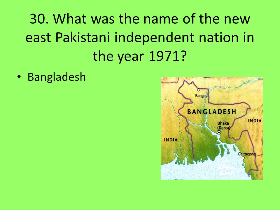 30. What was the name of the new east Pakistani independent nation in the year 1971