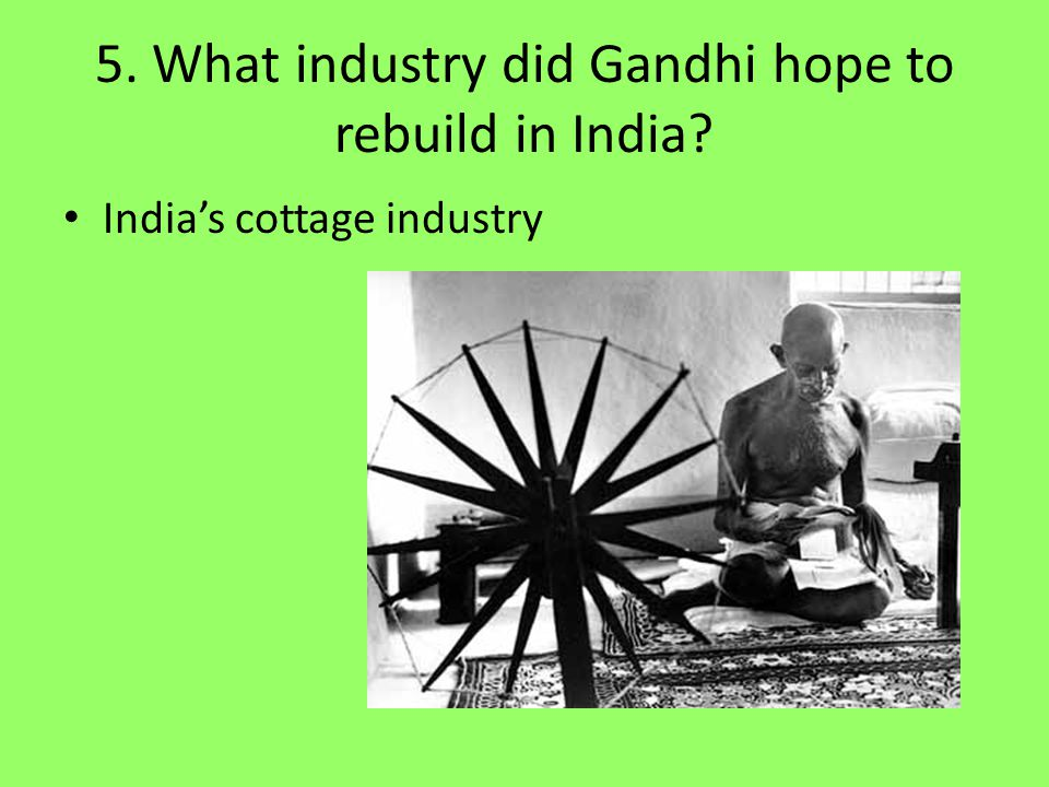 5. What industry did Gandhi hope to rebuild in India