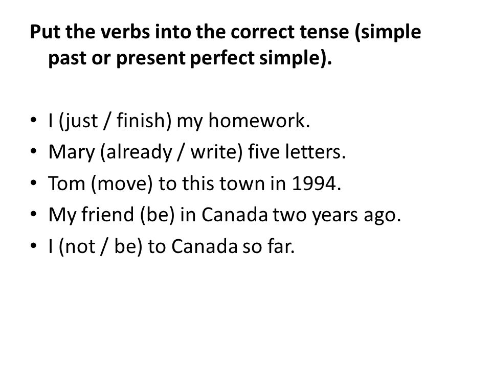 Put the verbs into the correct tense (simple past or present perfect simple).