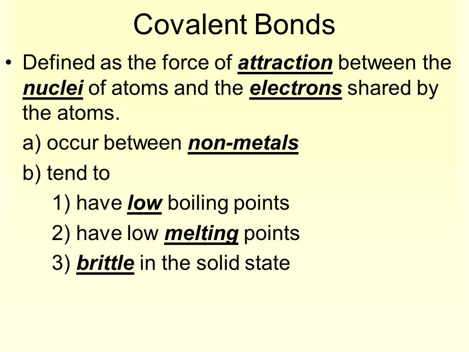 Covalent Bonds Defined as the force of attraction between the nuclei of atoms and the electrons shared by the atoms.