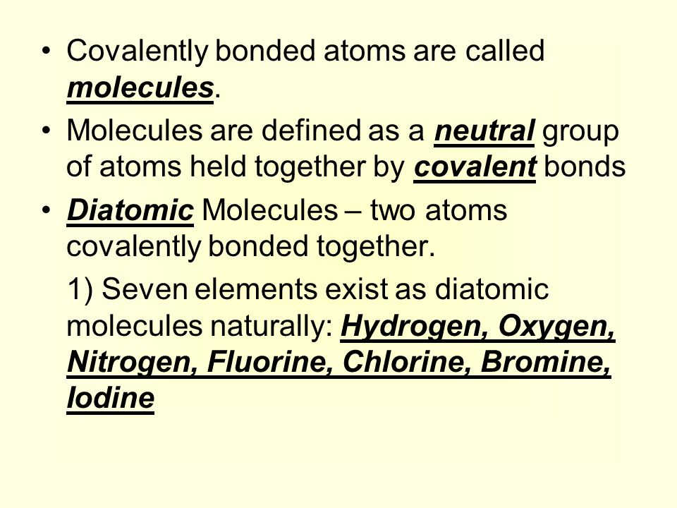 Covalently bonded atoms are called molecules.