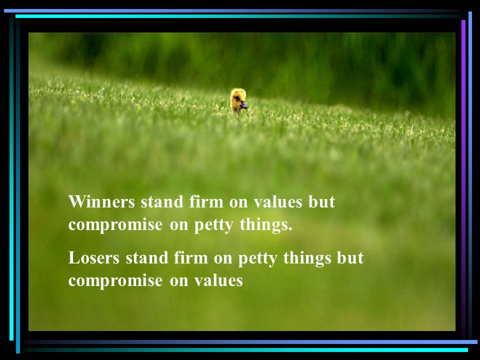 Winners stand firm on values but compromise on petty things.