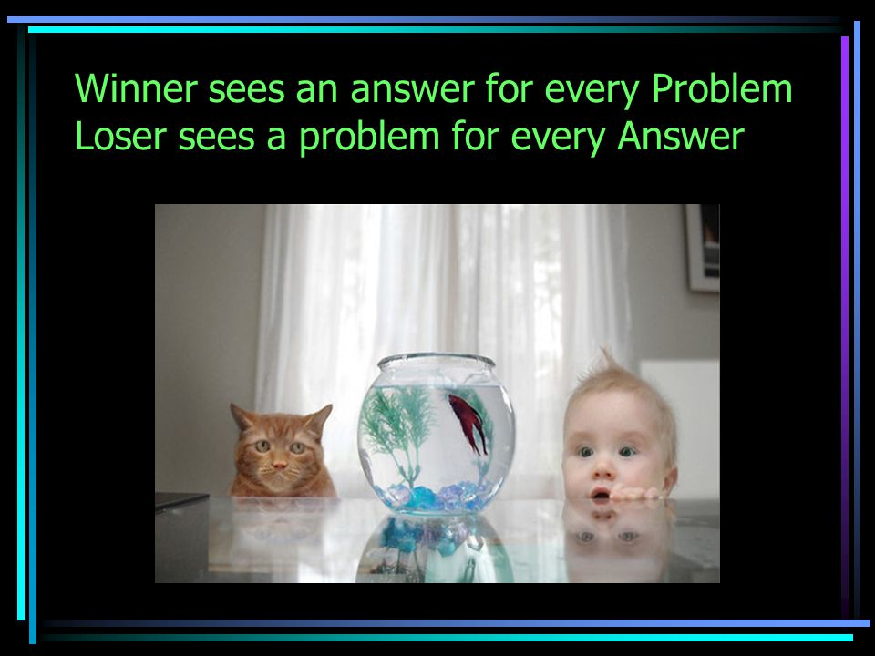 Winner sees an answer for every Problem Loser sees a problem for every Answer