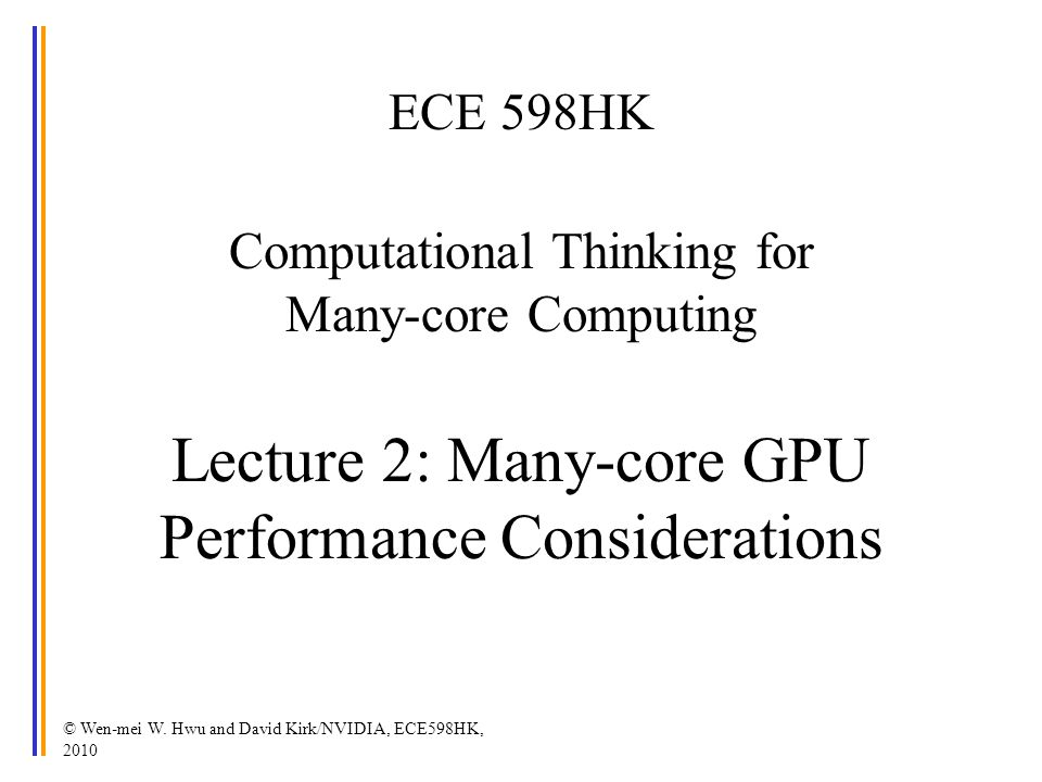ECE 598HK Computational Thinking for Many-core Computing Lecture 2: Many-core GPU Performance Considerations