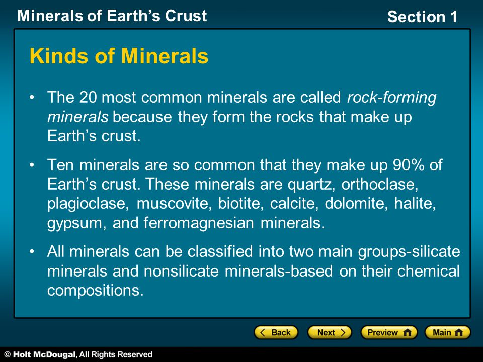 Kinds of Minerals The 20 most common minerals are called rock-forming minerals because they form the rocks that make up Earth's crust.