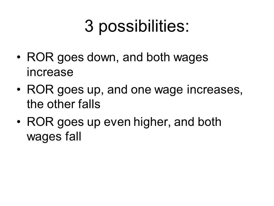 3 possibilities: ROR goes down, and both wages increase