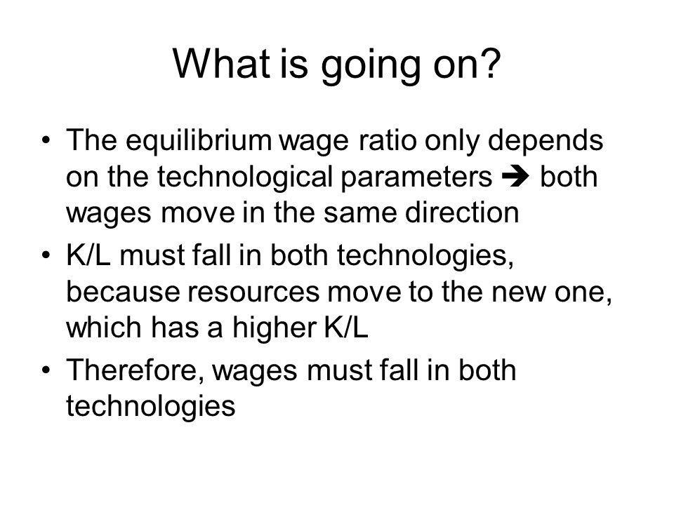 What is going on The equilibrium wage ratio only depends on the technological parameters  both wages move in the same direction.