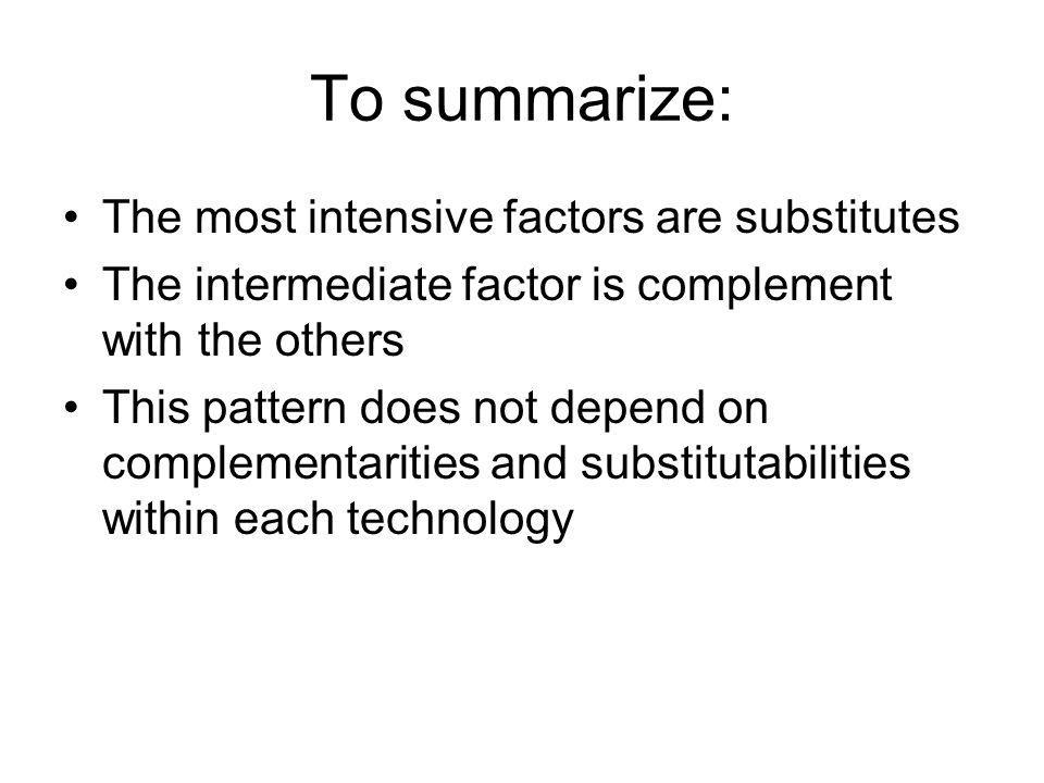 To summarize: The most intensive factors are substitutes