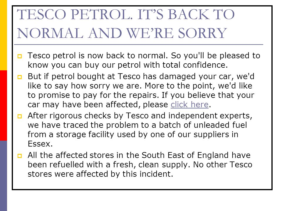 TESCO PETROL. IT'S BACK TO NORMAL AND WE'RE SORRY