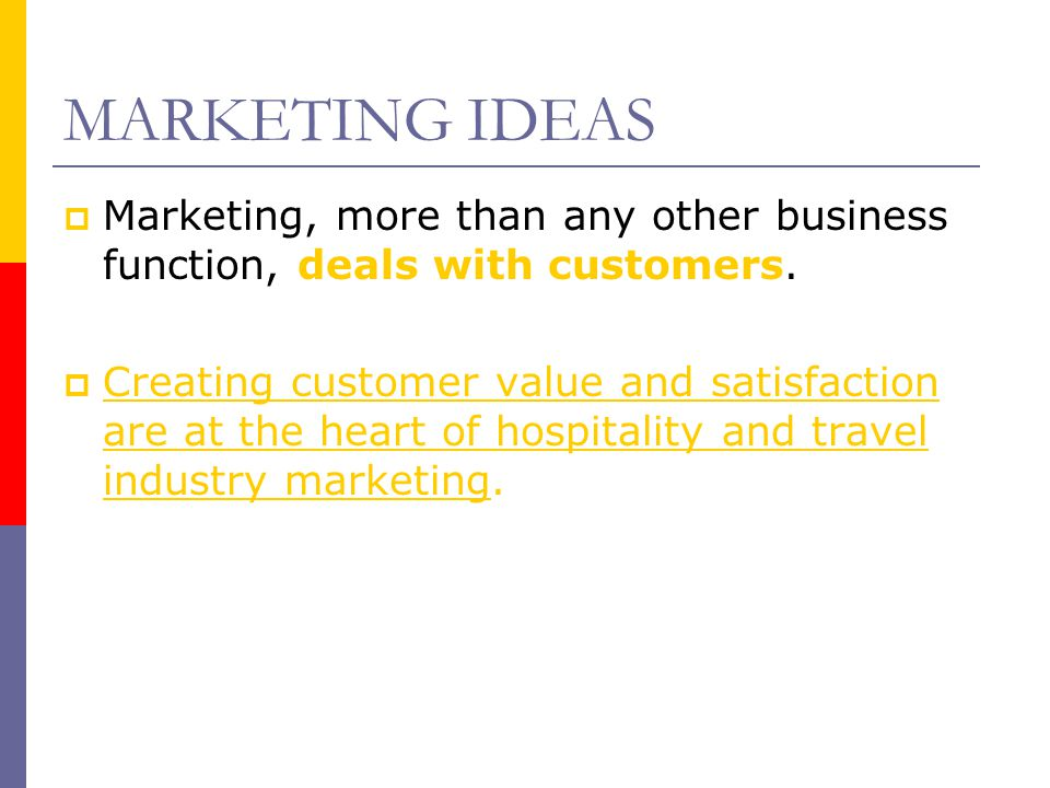MARKETING IDEAS Marketing, more than any other business function, deals with customers.