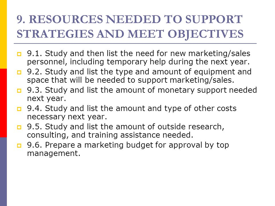 9. RESOURCES NEEDED TO SUPPORT STRATEGIES AND MEET OBJECTIVES
