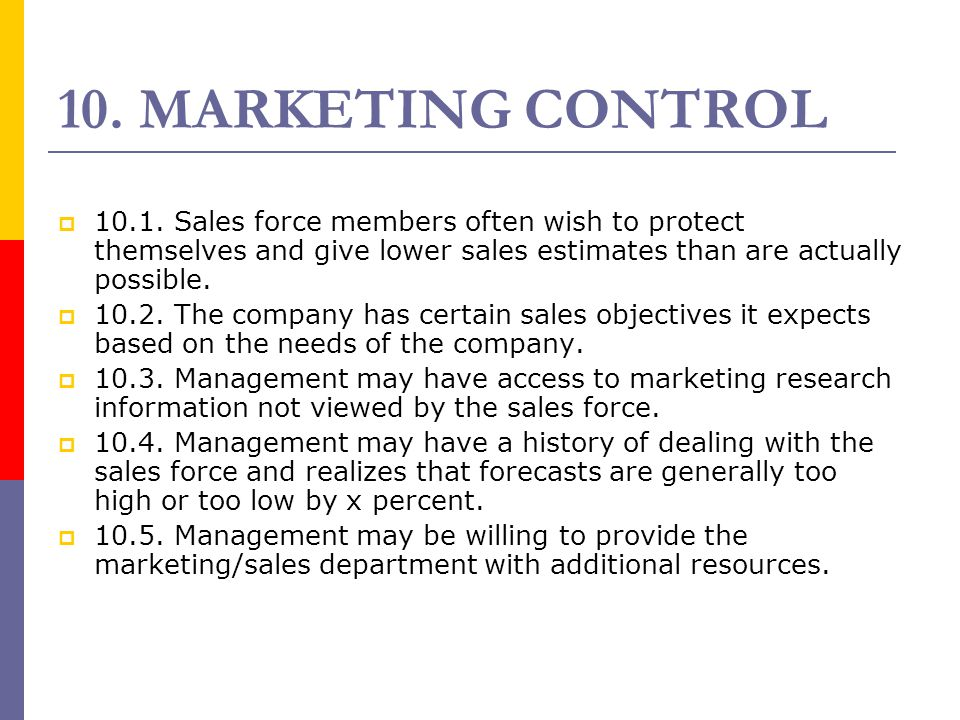 10. MARKETING CONTROL 10.1. Sales force members often wish to protect themselves and give lower sales estimates than are actually possible.