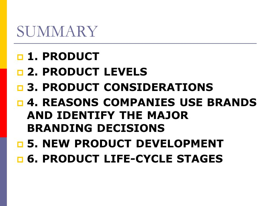 SUMMARY 1. PRODUCT 2. PRODUCT LEVELS 3. PRODUCT CONSIDERATIONS