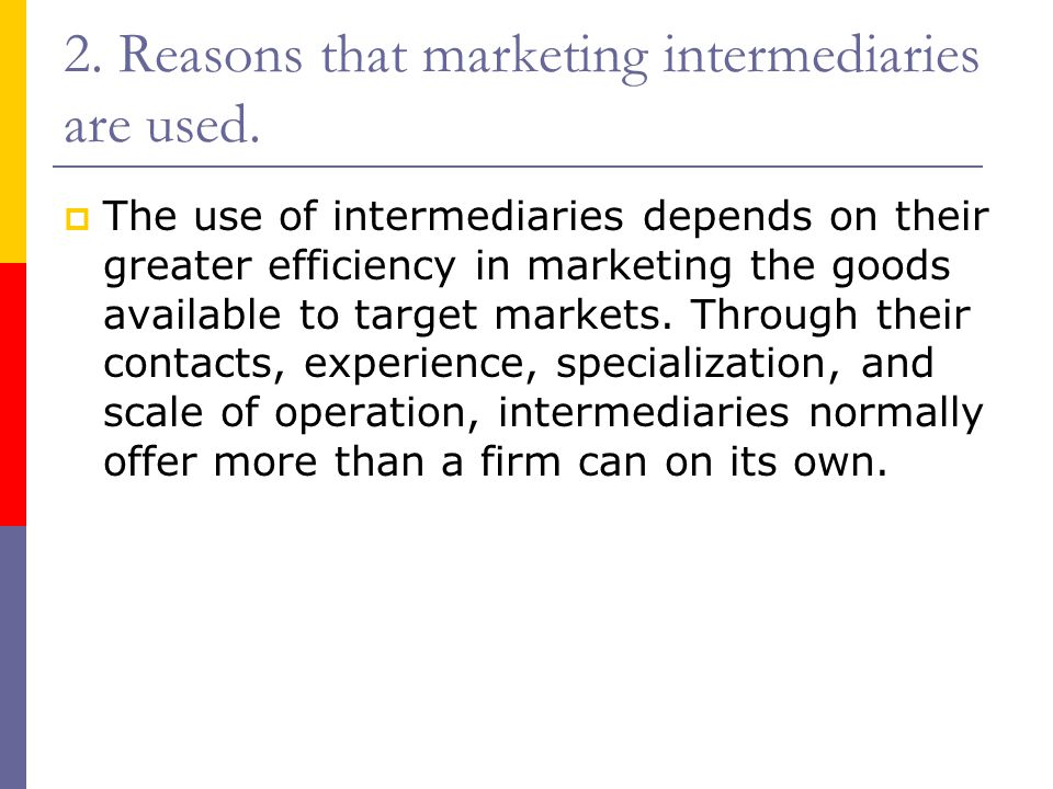 2. Reasons that marketing intermediaries are used.
