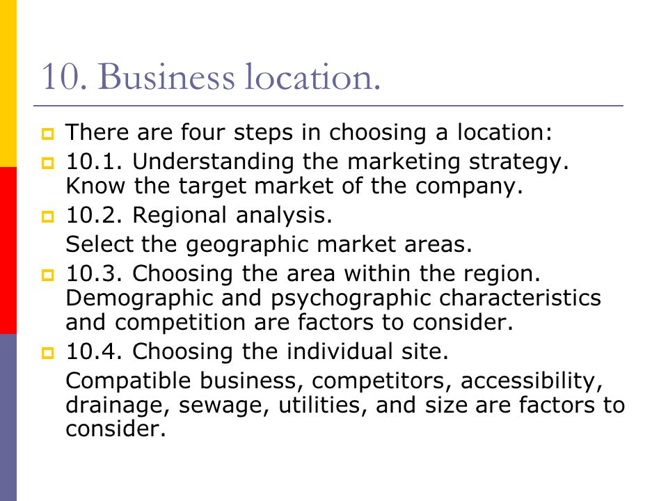 10. Business location. There are four steps in choosing a location: