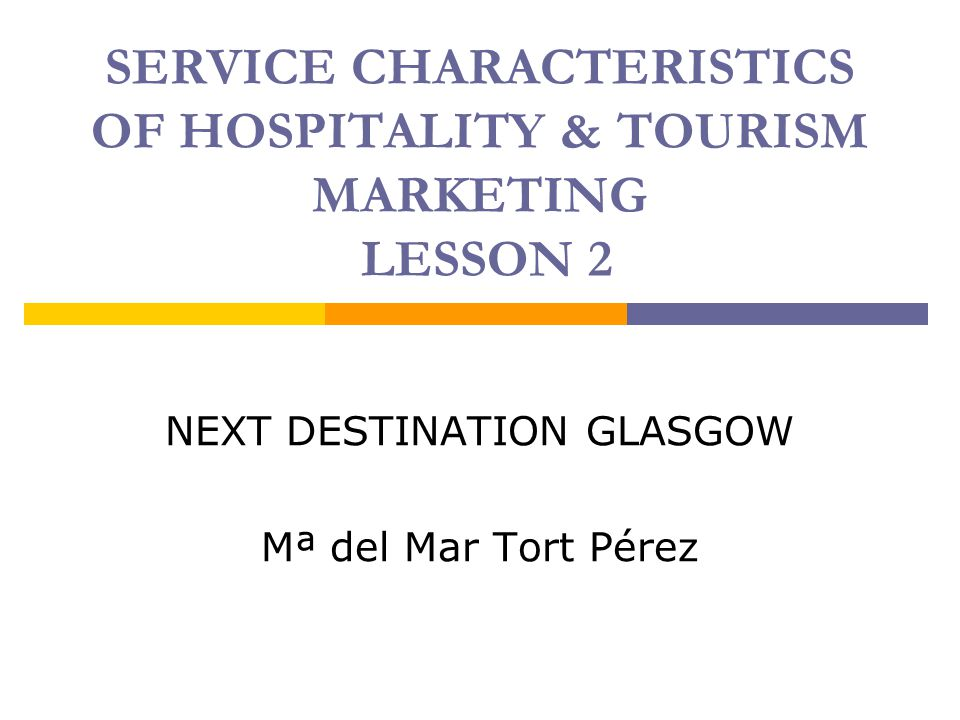 SERVICE CHARACTERISTICS OF HOSPITALITY & TOURISM MARKETING LESSON 2