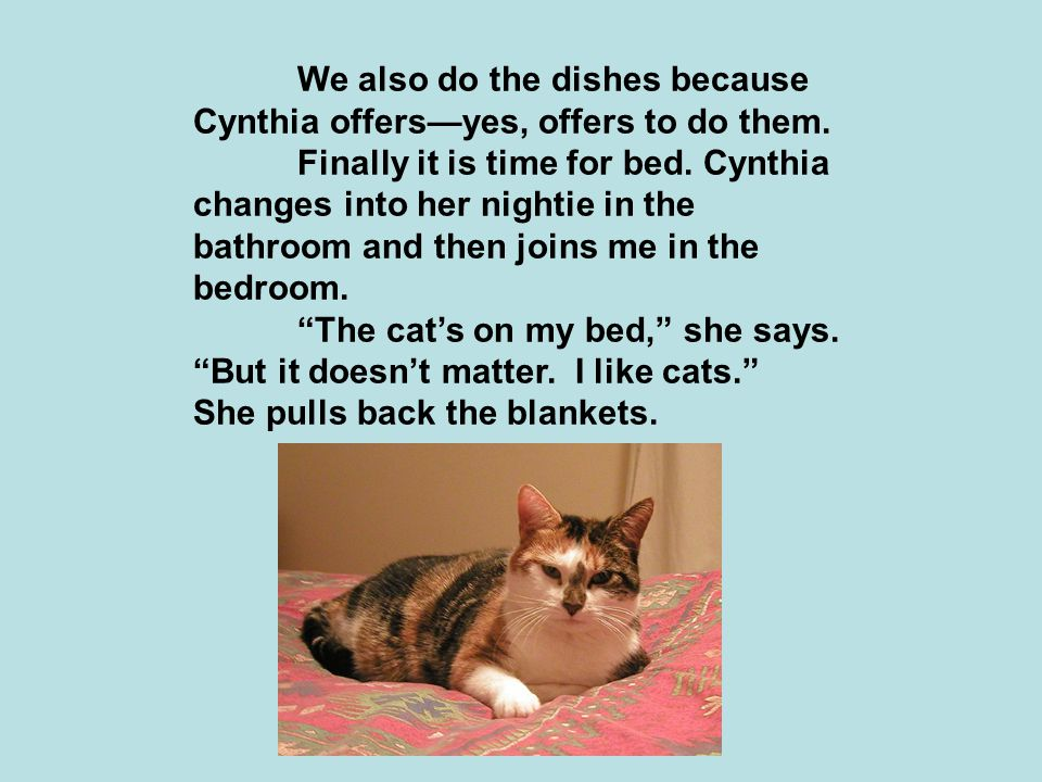We also do the dishes because Cynthia offers—yes, offers to do them.