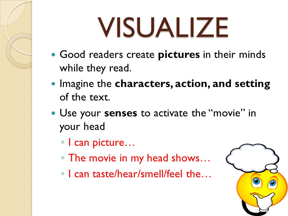 VISUALIZE Good readers create pictures in their minds while they read.