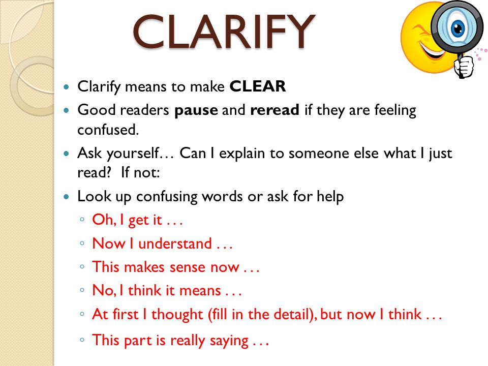 CLARIFY Clarify means to make CLEAR