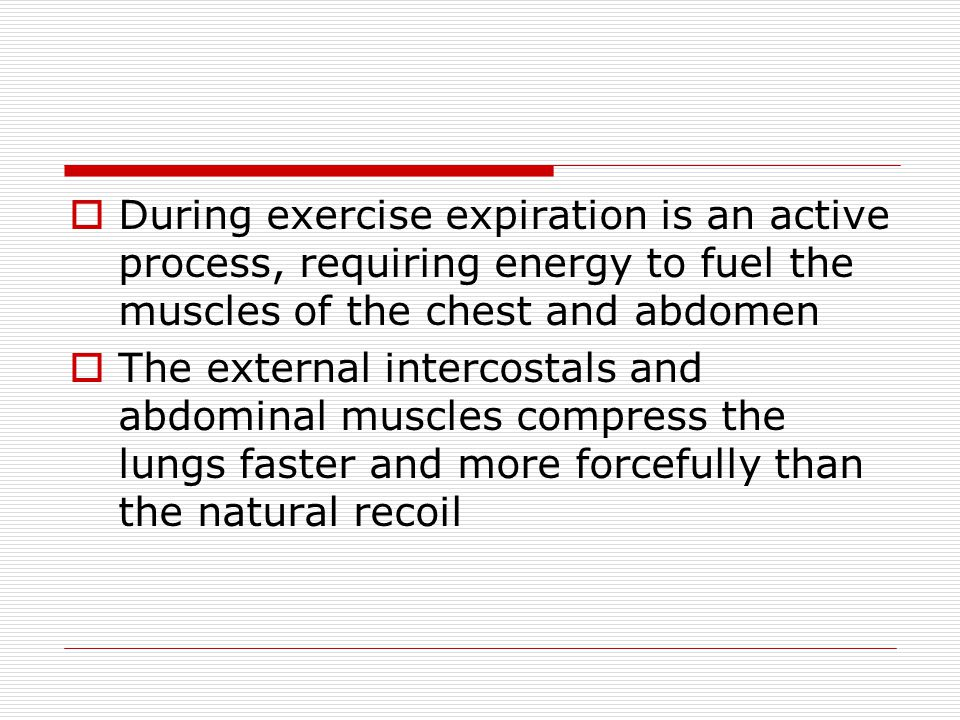 During exercise expiration is an active process, requiring energy to fuel the muscles of the chest and abdomen