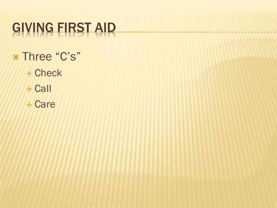 Giving first aid Three C's Check Call Care