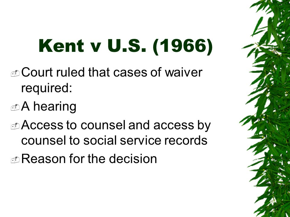 Kent v U.S. (1966) Court ruled that cases of waiver required: