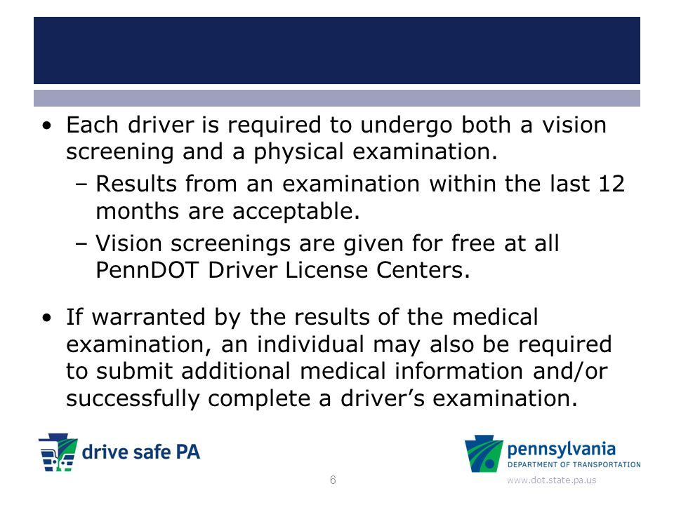 Each driver is required to undergo both a vision screening and a physical examination.
